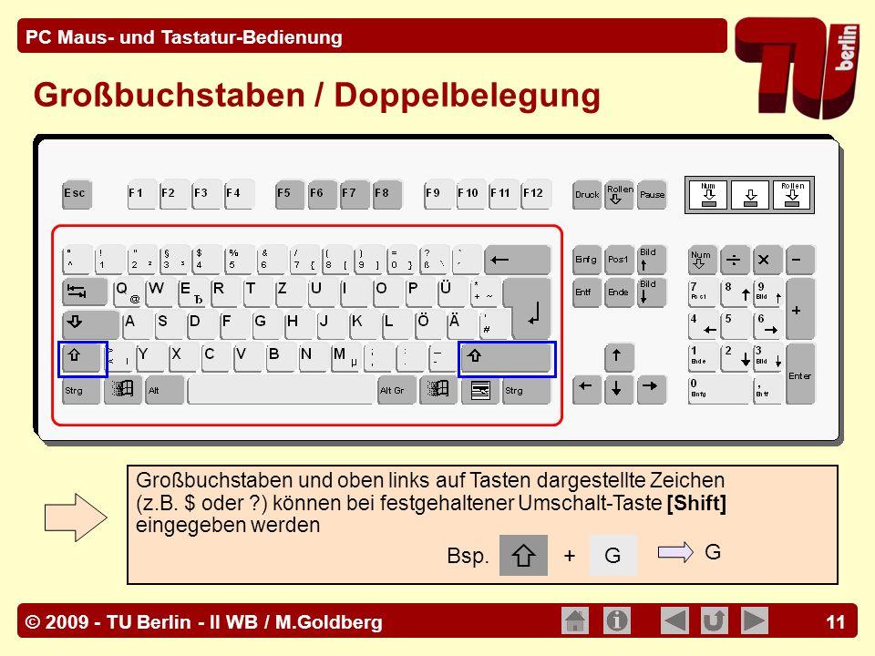 © 2009 - TU Berlin - II WB / M.Goldberg PC Maus- und Tastatur-Bedienung 11 Großbuchstaben und oben links auf Tasten dargestellte Zeichen (z.B. $ oder