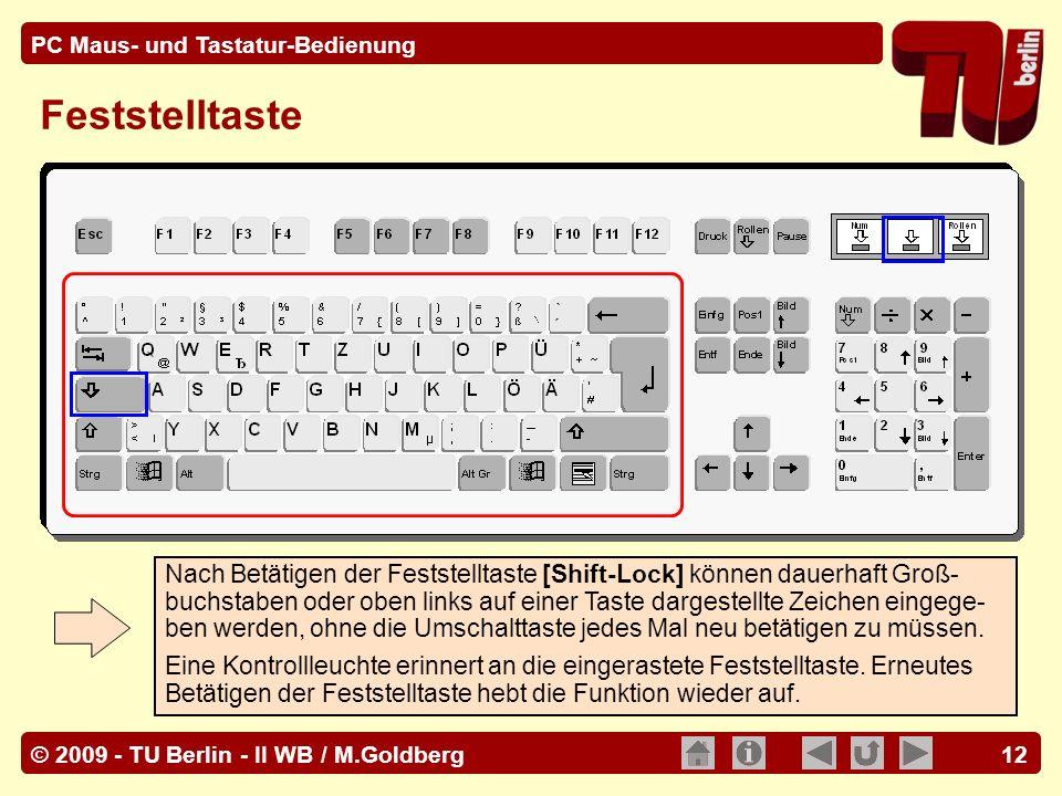© 2009 - TU Berlin - II WB / M.Goldberg PC Maus- und Tastatur-Bedienung 12 Feststelltaste Nach Betätigen der Feststelltaste [Shift-Lock] können dauerh