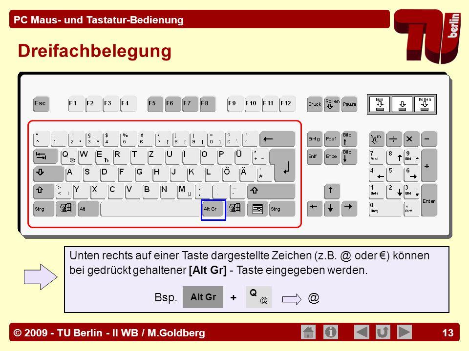 © 2009 - TU Berlin - II WB / M.Goldberg PC Maus- und Tastatur-Bedienung 13 Unten rechts auf einer Taste dargestellte Zeichen (z.B. @ oder ) können bei