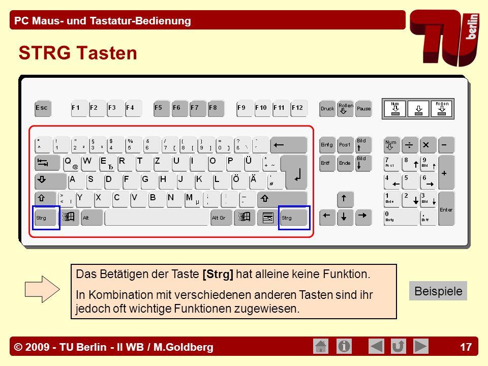 © 2009 - TU Berlin - II WB / M.Goldberg PC Maus- und Tastatur-Bedienung 17 STRG Tasten Das Betätigen der Taste [Strg] hat alleine keine Funktion. In K