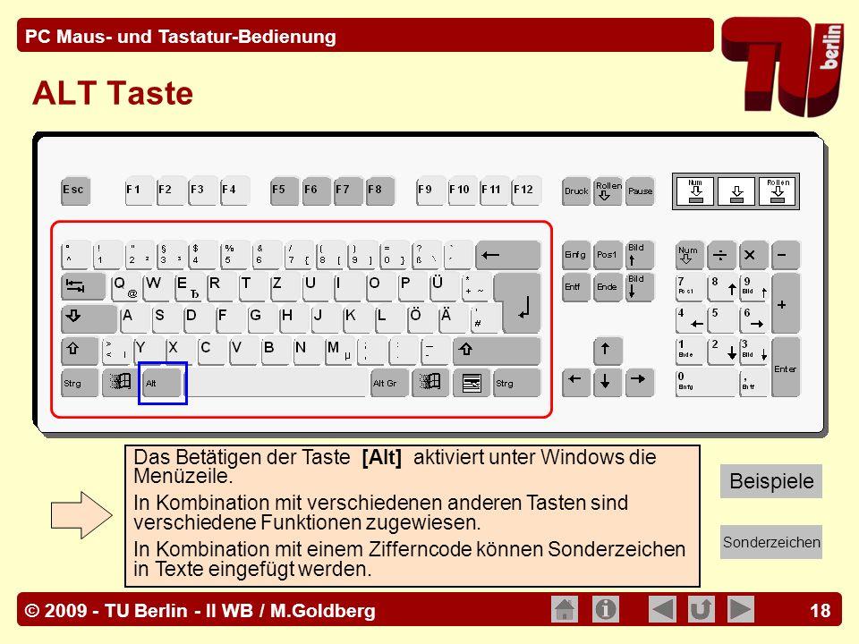 © 2009 - TU Berlin - II WB / M.Goldberg PC Maus- und Tastatur-Bedienung 18 ALT Taste Das Betätigen der Taste [Alt] aktiviert unter Windows die Menüzei