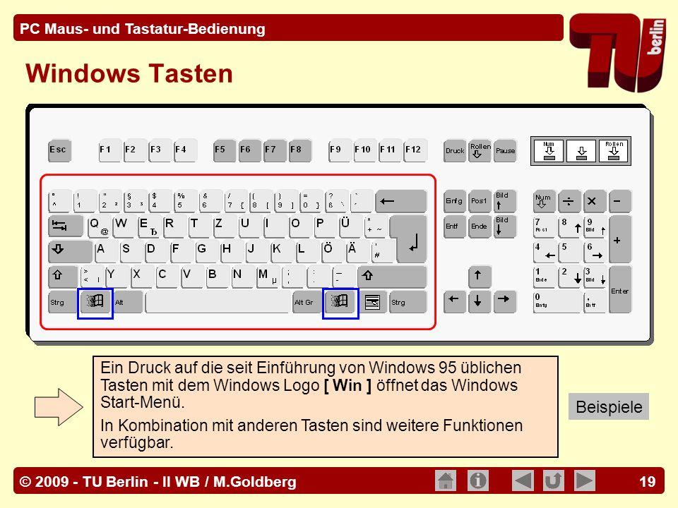 © 2009 - TU Berlin - II WB / M.Goldberg PC Maus- und Tastatur-Bedienung 19 Windows Tasten Ein Druck auf die seit Einführung von Windows 95 üblichen Ta