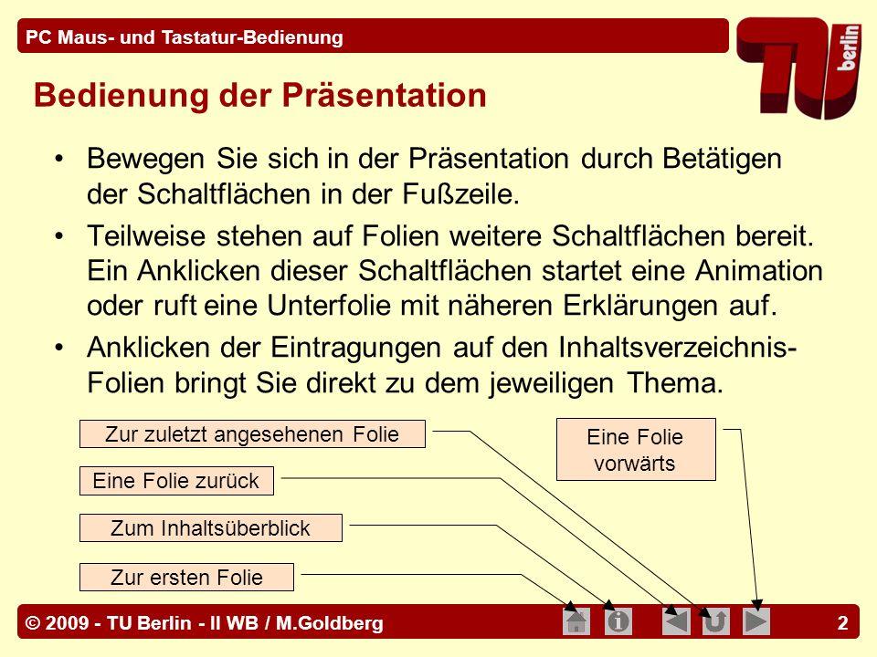 © 2009 - TU Berlin - II WB / M.Goldberg PC Maus- und Tastatur-Bedienung 53 Inhaltsverzeichnis - IV Pause-Taste Tastatur-Anpassungen Fremdsprachliche Tastaturlayouts Bildschirmtastatur - I Bildschirmtastatur - II [Strg] Tastenkombinationen [Alt] Tastenkombinationen [Alt] Sonderzeichen Zeichensatztabelle - I Zeichensatztabelle - II