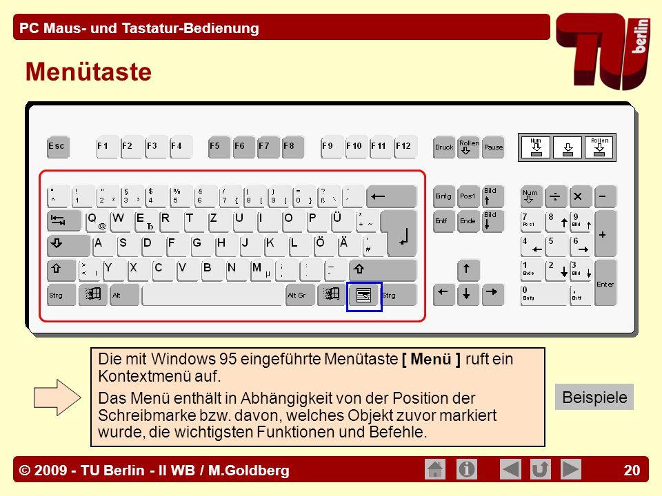 © 2009 - TU Berlin - II WB / M.Goldberg PC Maus- und Tastatur-Bedienung 20 Menütaste Die mit Windows 95 eingeführte Menütaste [ Menü ] ruft ein Kontex