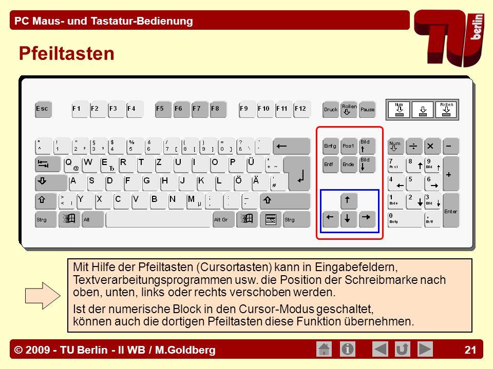 © 2009 - TU Berlin - II WB / M.Goldberg PC Maus- und Tastatur-Bedienung 21 Pfeiltasten Mit Hilfe der Pfeiltasten (Cursortasten) kann in Eingabefeldern