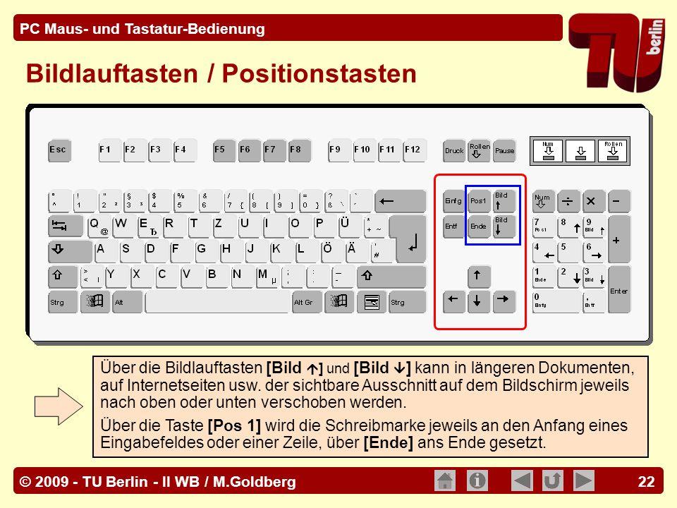 © 2009 - TU Berlin - II WB / M.Goldberg PC Maus- und Tastatur-Bedienung 22 Bildlauftasten / Positionstasten Über die Bildlauftasten [Bild ] und [Bild