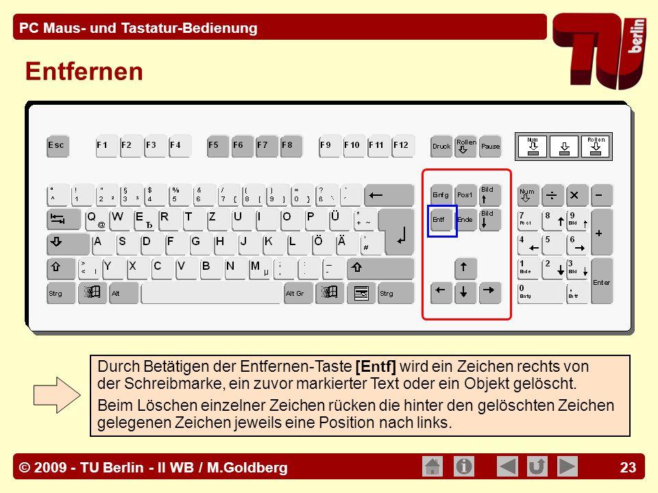 © 2009 - TU Berlin - II WB / M.Goldberg PC Maus- und Tastatur-Bedienung 23 Entfernen Durch Betätigen der Entfernen-Taste [Entf] wird ein Zeichen recht