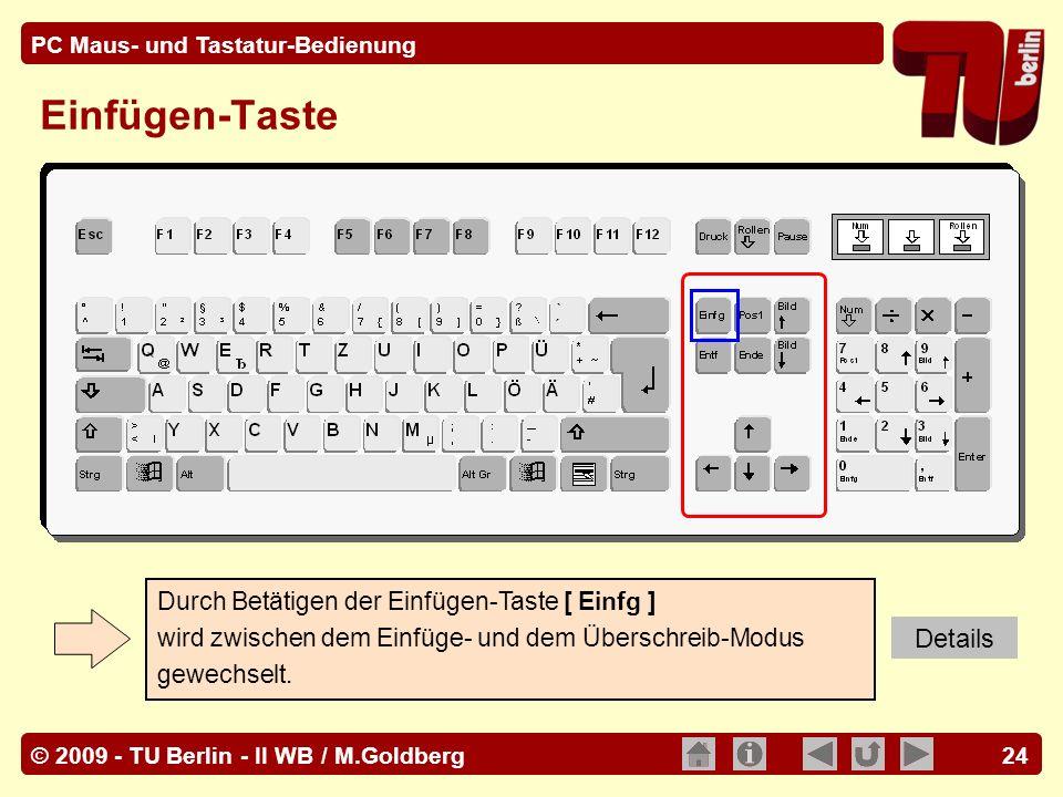 © 2009 - TU Berlin - II WB / M.Goldberg PC Maus- und Tastatur-Bedienung 24 Einfügen-Taste Durch Betätigen der Einfügen-Taste [ Einfg ] wird zwischen d