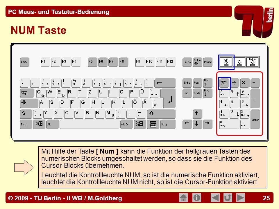 © 2009 - TU Berlin - II WB / M.Goldberg PC Maus- und Tastatur-Bedienung 25 NUM Taste Mit Hilfe der Taste [ Num ] kann die Funktion der hellgrauen Tast