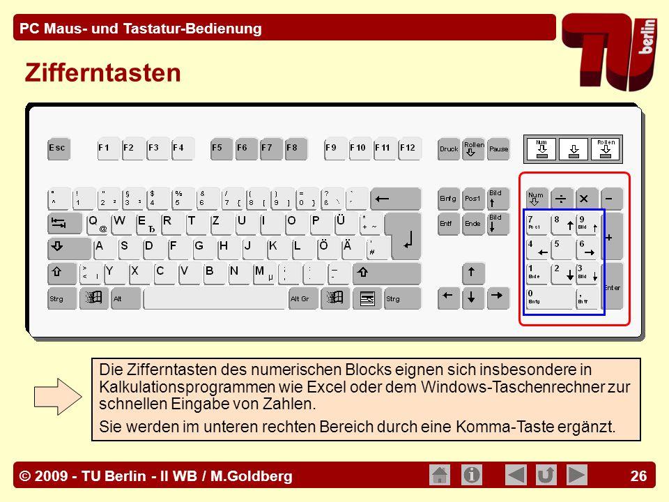 © 2009 - TU Berlin - II WB / M.Goldberg PC Maus- und Tastatur-Bedienung 26 Zifferntasten Die Zifferntasten des numerischen Blocks eignen sich insbeson