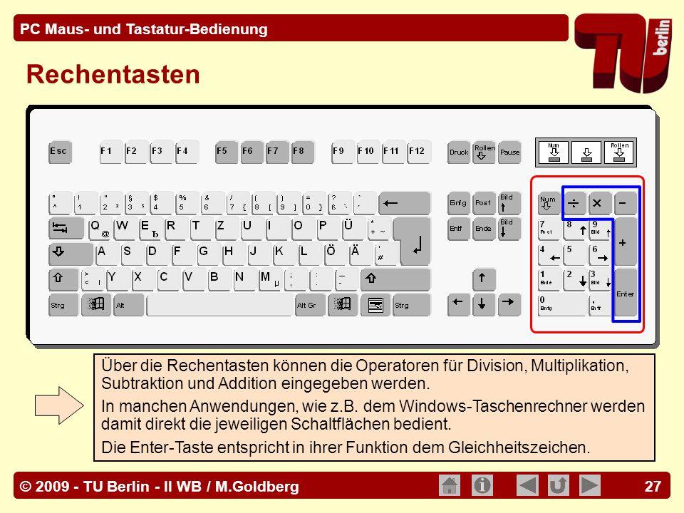 © 2009 - TU Berlin - II WB / M.Goldberg PC Maus- und Tastatur-Bedienung 27 Rechentasten Über die Rechentasten können die Operatoren für Division, Mult
