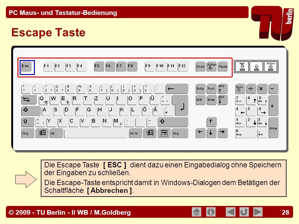 © 2009 - TU Berlin - II WB / M.Goldberg PC Maus- und Tastatur-Bedienung 28 Escape Taste Die Escape Taste [ ESC ] dient dazu einen Eingabedialog ohne S