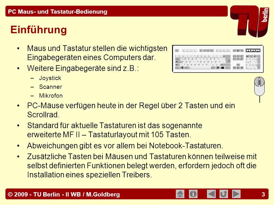 © 2009 - TU Berlin - II WB / M.Goldberg PC Maus- und Tastatur-Bedienung 3 Einführung Maus und Tastatur stellen die wichtigsten Eingabegeräten eines Co