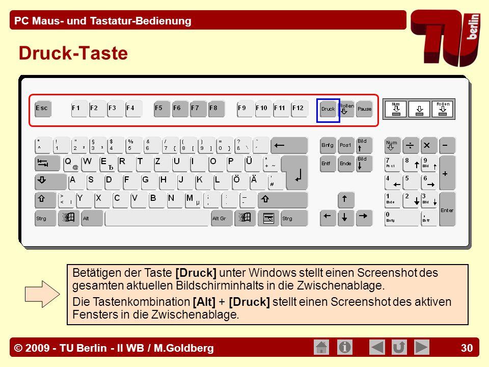 © 2009 - TU Berlin - II WB / M.Goldberg PC Maus- und Tastatur-Bedienung 30 Druck-Taste Betätigen der Taste [Druck] unter Windows stellt einen Screensh