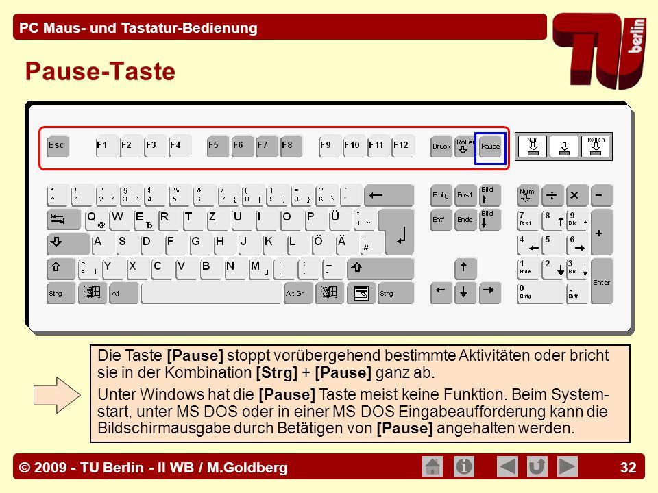 © 2009 - TU Berlin - II WB / M.Goldberg PC Maus- und Tastatur-Bedienung 32 Pause-Taste Die Taste [Pause] stoppt vorübergehend bestimmte Aktivitäten od
