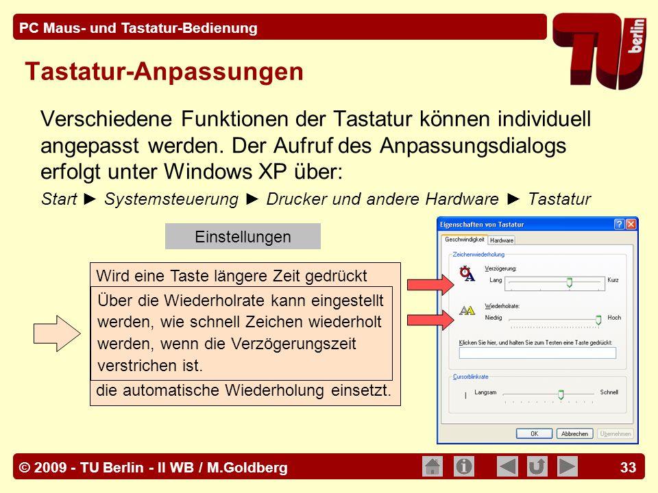 © 2009 - TU Berlin - II WB / M.Goldberg PC Maus- und Tastatur-Bedienung 33 Wird eine Taste längere Zeit gedrückt gehalten, so werden die Zeichen auto-