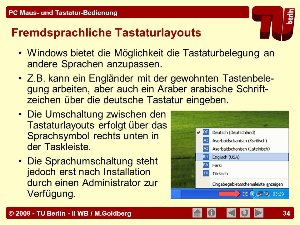 © 2009 - TU Berlin - II WB / M.Goldberg PC Maus- und Tastatur-Bedienung 34 Fremdsprachliche Tastaturlayouts Windows bietet die Möglichkeit die Tastatu
