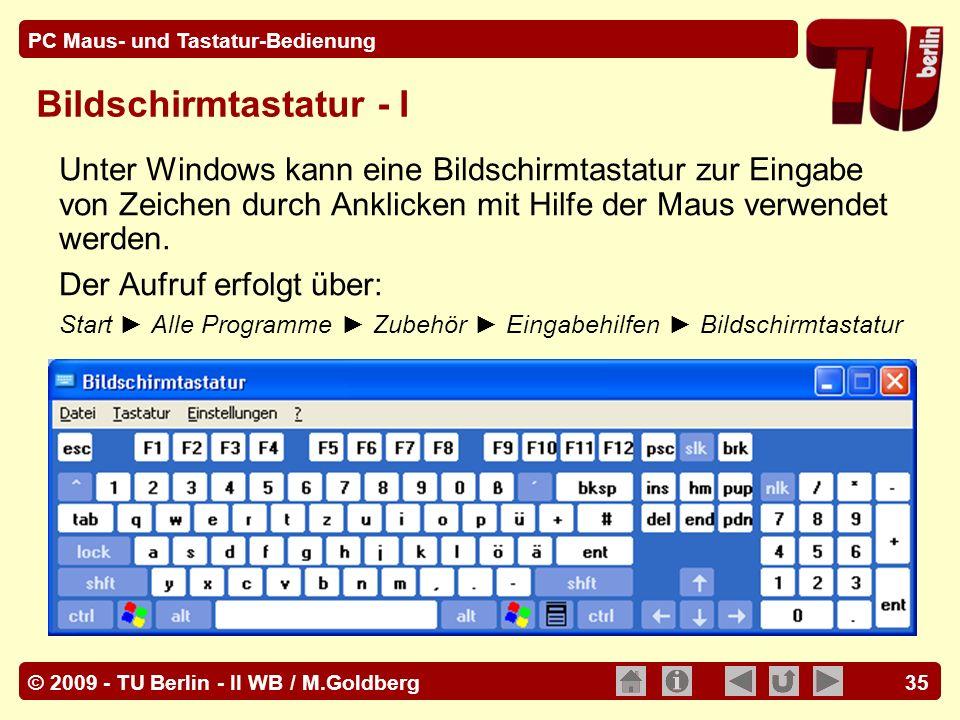© 2009 - TU Berlin - II WB / M.Goldberg PC Maus- und Tastatur-Bedienung 35 Bildschirmtastatur - I Unter Windows kann eine Bildschirmtastatur zur Einga