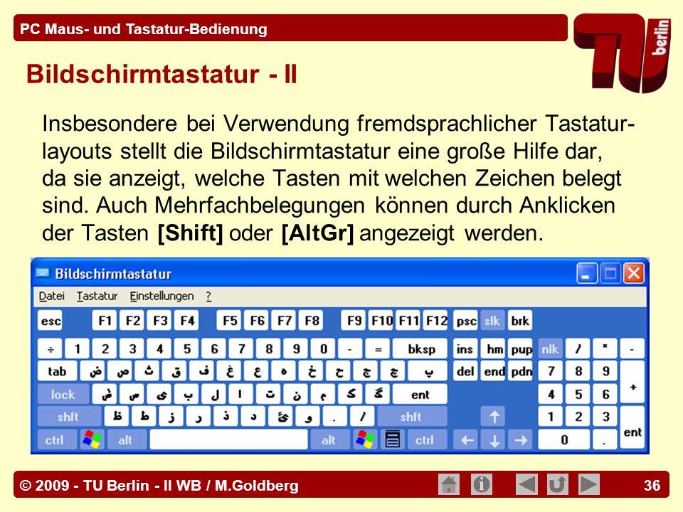© 2009 - TU Berlin - II WB / M.Goldberg PC Maus- und Tastatur-Bedienung 36 Bildschirmtastatur - II Insbesondere bei Verwendung fremdsprachlicher Tasta