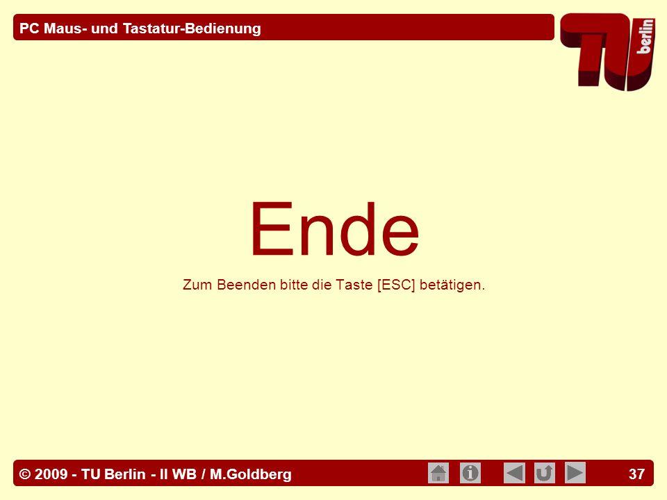 © 2009 - TU Berlin - II WB / M.Goldberg PC Maus- und Tastatur-Bedienung 37 Ende Zum Beenden bitte die Taste [ESC] betätigen.