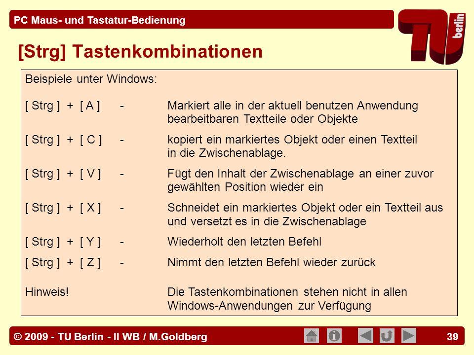 © 2009 - TU Berlin - II WB / M.Goldberg PC Maus- und Tastatur-Bedienung 39 [Strg] Tastenkombinationen Beispiele unter Windows: [ Strg ] + [ A ] -Marki