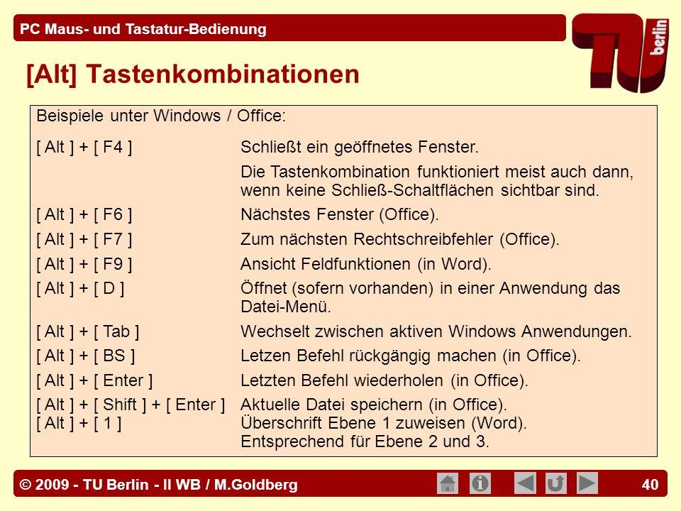 © 2009 - TU Berlin - II WB / M.Goldberg PC Maus- und Tastatur-Bedienung 40 [Alt] Tastenkombinationen Beispiele unter Windows / Office: [ Alt ] + [ F4