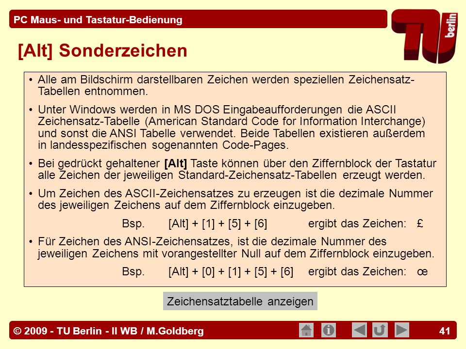 © 2009 - TU Berlin - II WB / M.Goldberg PC Maus- und Tastatur-Bedienung 41 [Alt] Sonderzeichen Alle am Bildschirm darstellbaren Zeichen werden speziel