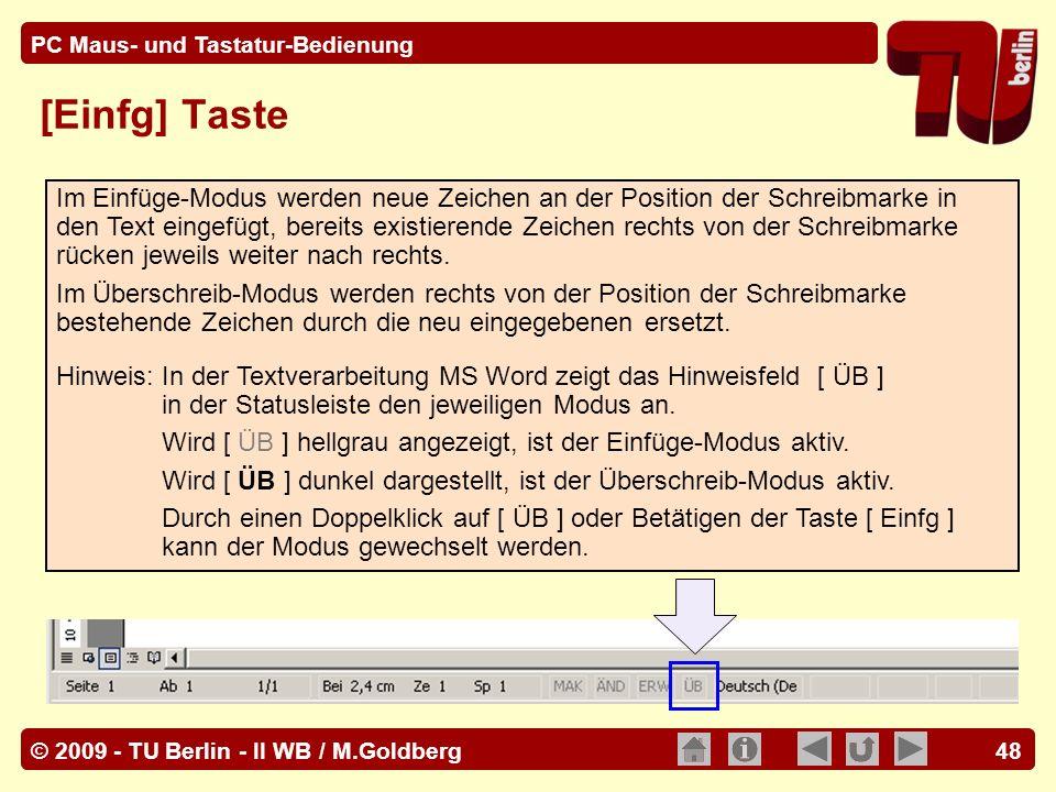 © 2009 - TU Berlin - II WB / M.Goldberg PC Maus- und Tastatur-Bedienung 48 [Einfg] Taste Im Einfüge-Modus werden neue Zeichen an der Position der Schr