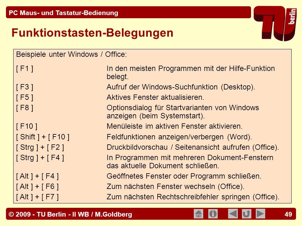 © 2009 - TU Berlin - II WB / M.Goldberg PC Maus- und Tastatur-Bedienung 49 Funktionstasten-Belegungen Beispiele unter Windows / Office: [ F1 ] In den