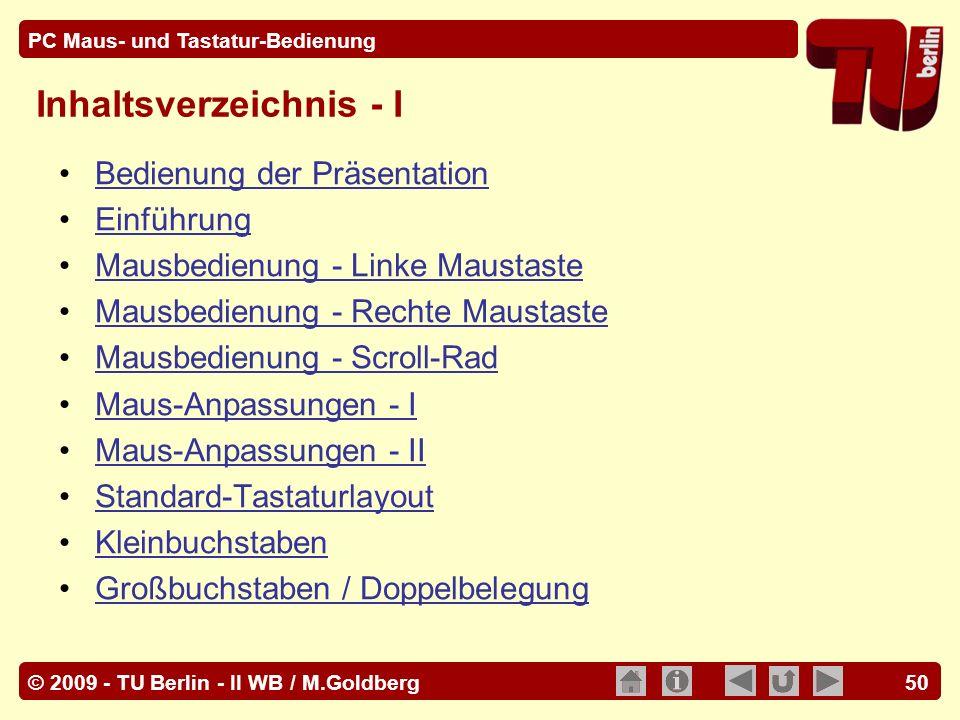 © 2009 - TU Berlin - II WB / M.Goldberg PC Maus- und Tastatur-Bedienung 50 Inhaltsverzeichnis - I Bedienung der Präsentation Einführung Mausbedienung