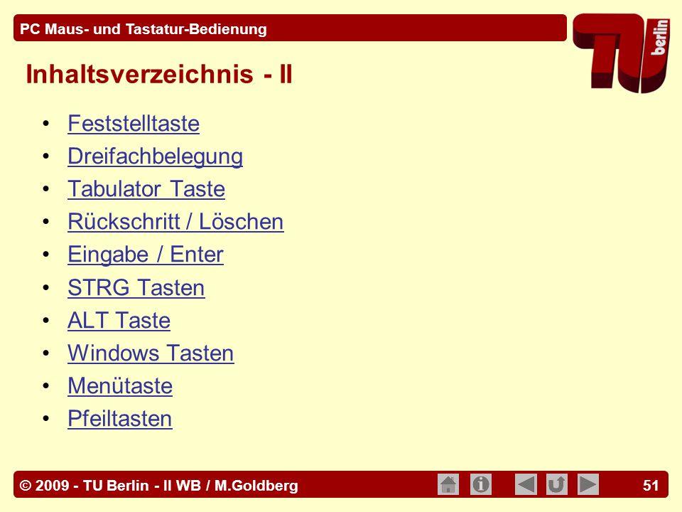 © 2009 - TU Berlin - II WB / M.Goldberg PC Maus- und Tastatur-Bedienung 51 Inhaltsverzeichnis - II Feststelltaste Dreifachbelegung Tabulator Taste Rüc