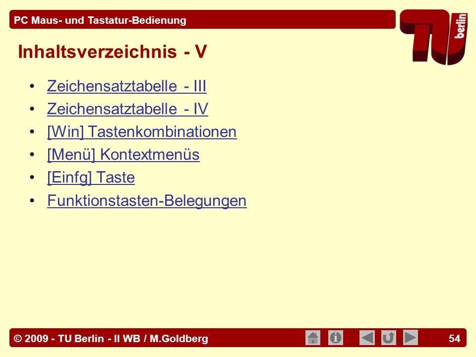 © 2009 - TU Berlin - II WB / M.Goldberg PC Maus- und Tastatur-Bedienung 54 Inhaltsverzeichnis - V Zeichensatztabelle - III Zeichensatztabelle - IV [Wi