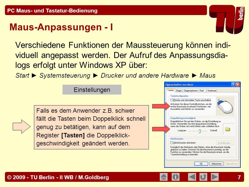© 2009 - TU Berlin - II WB / M.Goldberg PC Maus- und Tastatur-Bedienung 48 [Einfg] Taste Im Einfüge-Modus werden neue Zeichen an der Position der Schreibmarke in den Text eingefügt, bereits existierende Zeichen rechts von der Schreibmarke rücken jeweils weiter nach rechts.