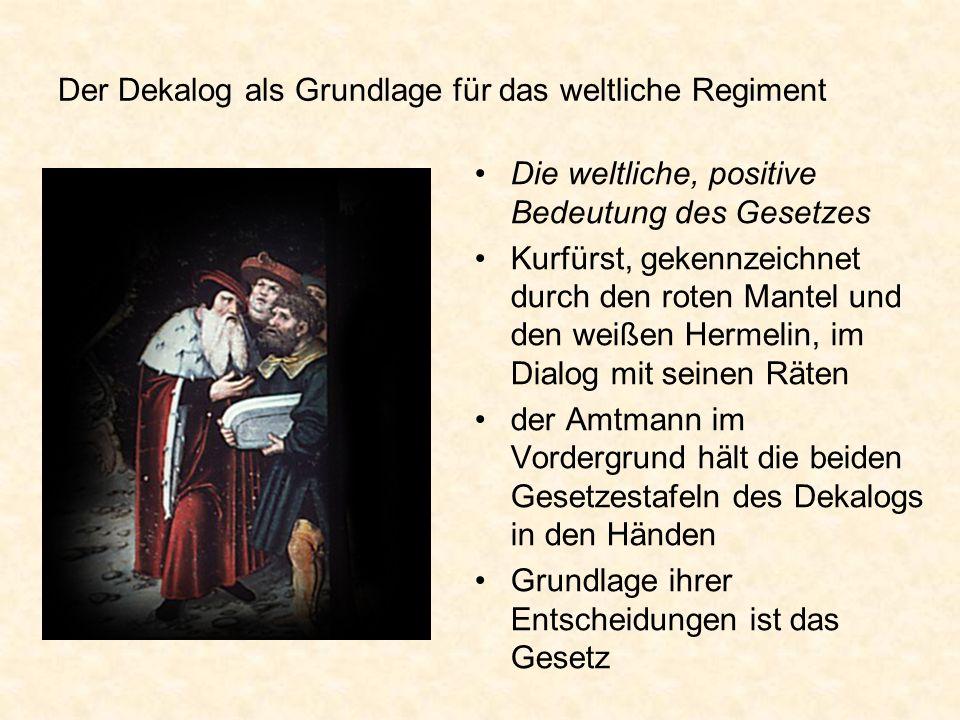Der Dekalog als Grundlage für das weltliche Regiment Die weltliche, positive Bedeutung des Gesetzes Kurfürst, gekennzeichnet durch den roten Mantel un