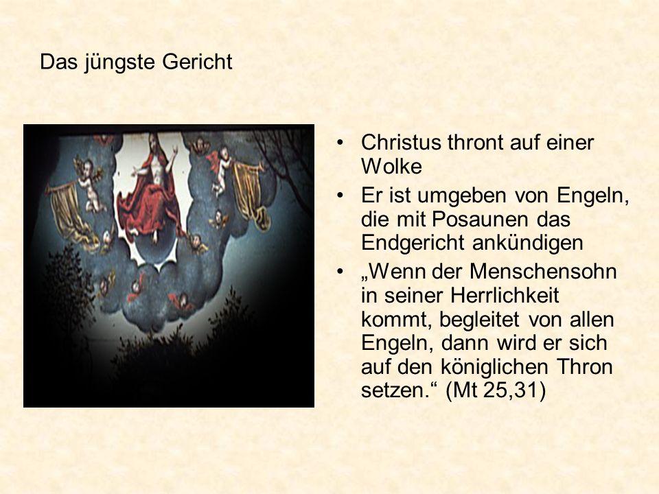 Das jüngste Gericht Christus thront auf einer Wolke Er ist umgeben von Engeln, die mit Posaunen das Endgericht ankündigen Wenn der Menschensohn in sei