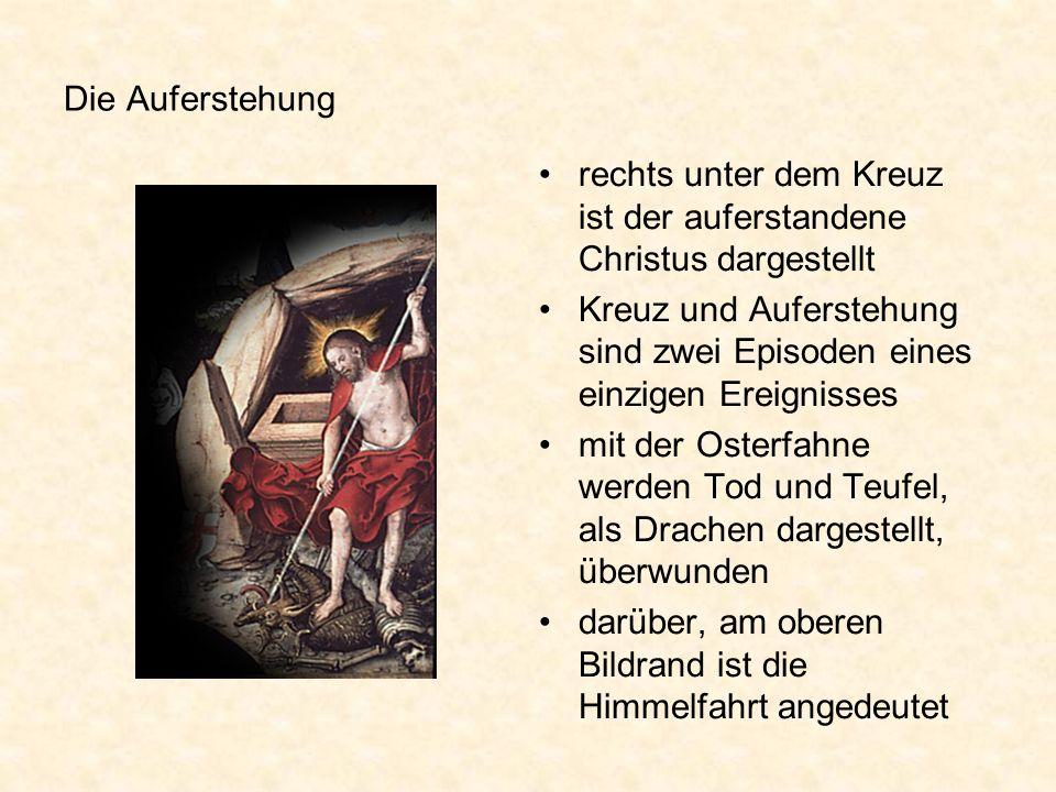 Die Auferstehung rechts unter dem Kreuz ist der auferstandene Christus dargestellt Kreuz und Auferstehung sind zwei Episoden eines einzigen Ereignisse