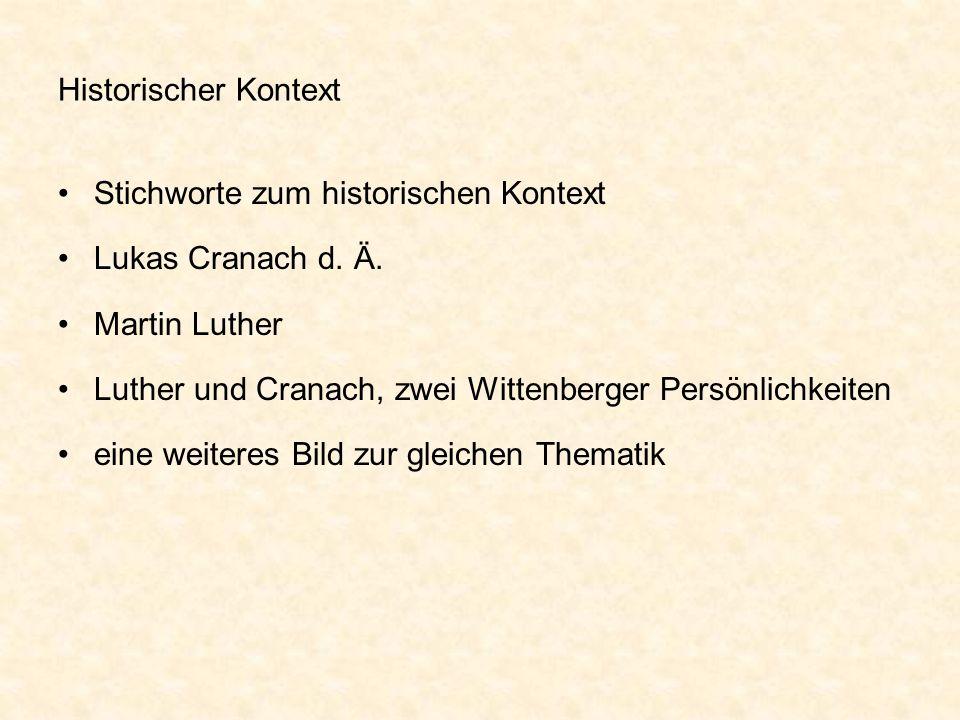 Historischer Kontext Stichworte zum historischen Kontext Lukas Cranach d. Ä. Martin Luther Luther und Cranach, zwei Wittenberger Persönlichkeiten eine