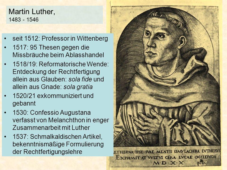 Martin Luther, 1483 - 1546 seit 1512: Professor in Wittenberg 1517: 95 Thesen gegen die Missbräuche beim Ablasshandel 1518/19: Reformatorische Wende: