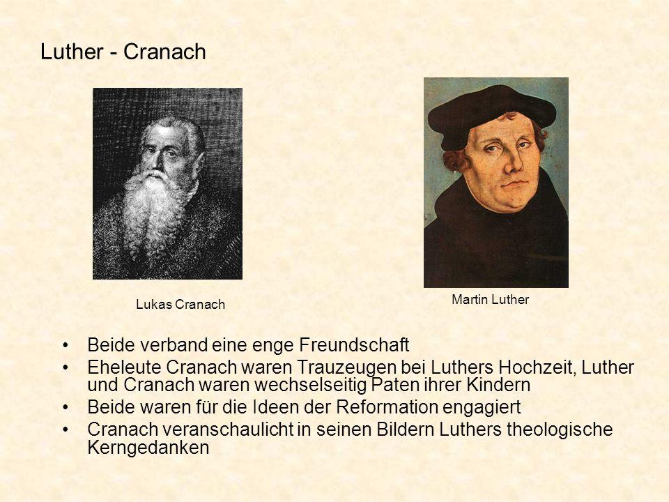 Luther - Cranach Beide verband eine enge Freundschaft Eheleute Cranach waren Trauzeugen bei Luthers Hochzeit, Luther und Cranach waren wechselseitig P