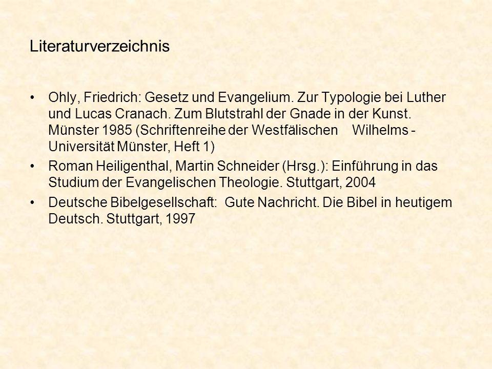 Literaturverzeichnis Ohly, Friedrich: Gesetz und Evangelium. Zur Typologie bei Luther und Lucas Cranach. Zum Blutstrahl der Gnade in der Kunst. Münste