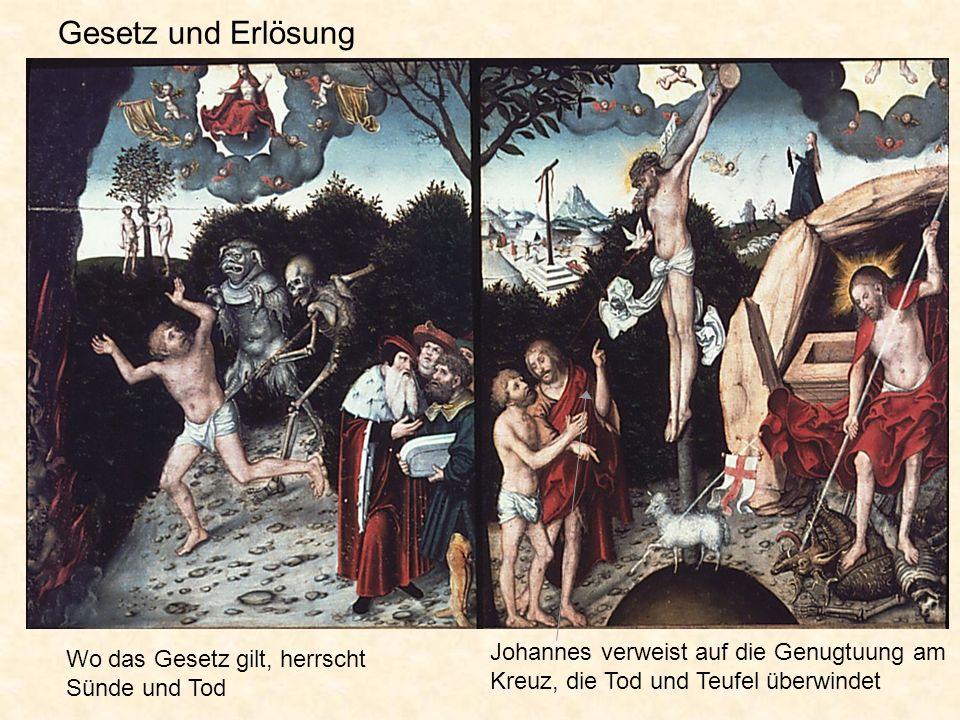 Johannes verweist auf die Genugtuung am Kreuz, die Tod und Teufel überwindet Wo das Gesetz gilt, herrscht Sünde und Tod Gesetz und Erlösung
