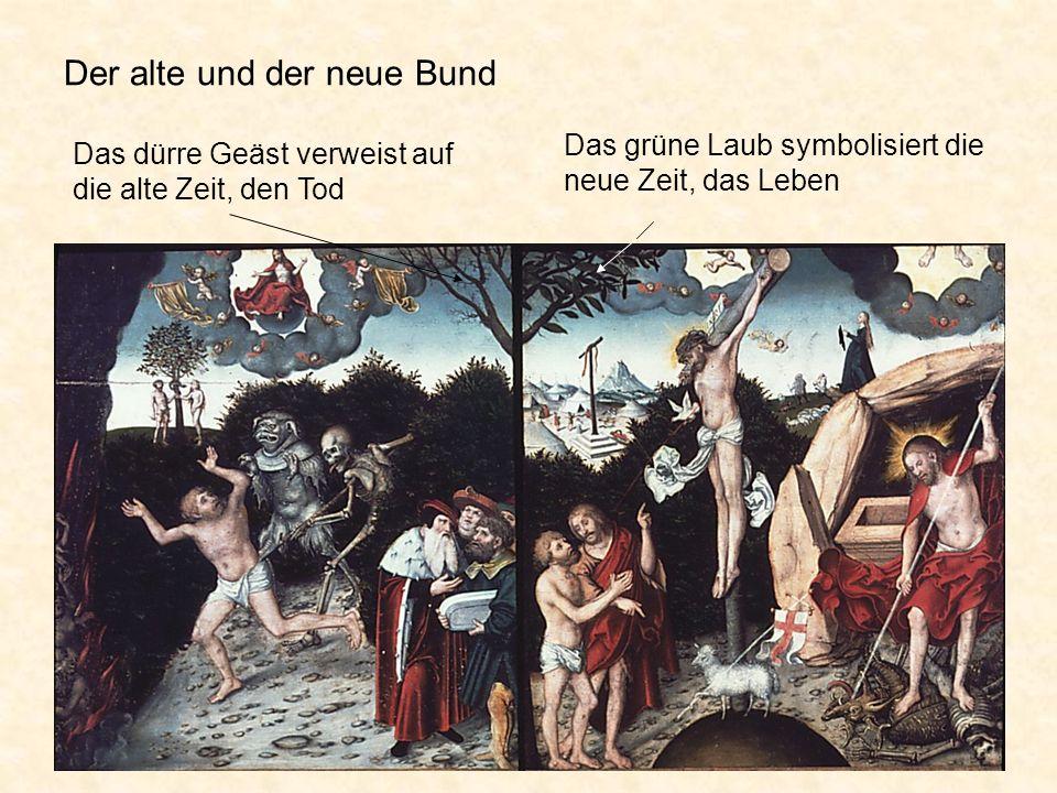 Das dürre Geäst verweist auf die alte Zeit, den Tod Das grüne Laub symbolisiert die neue Zeit, das Leben Der alte und der neue Bund