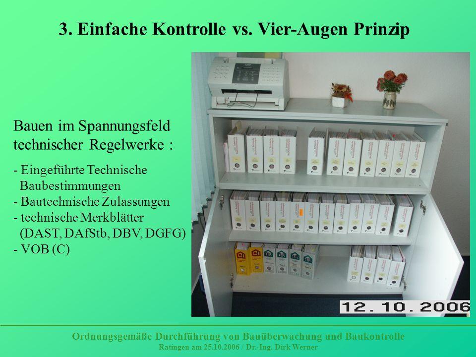 Ordnungsgemäße Durchführung von Bauüberwachung und Baukontrolle Ratingen am 25.10.2006 / Dr.-Ing. Dirk Werner 3. Einfache Kontrolle vs. Vier-Augen Pri
