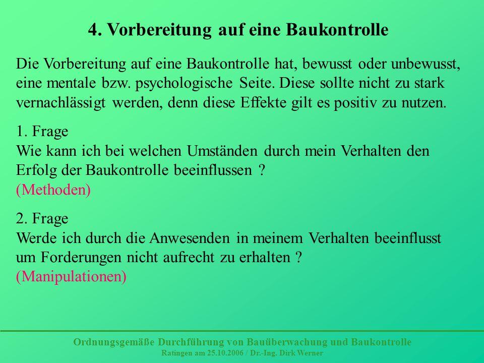 Ordnungsgemäße Durchführung von Bauüberwachung und Baukontrolle Ratingen am 25.10.2006 / Dr.-Ing. Dirk Werner 4. Vorbereitung auf eine Baukontrolle Di