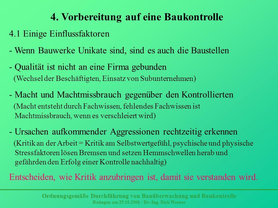 Ordnungsgemäße Durchführung von Bauüberwachung und Baukontrolle Ratingen am 25.10.2006 / Dr.-Ing. Dirk Werner 4. Vorbereitung auf eine Baukontrolle 4.