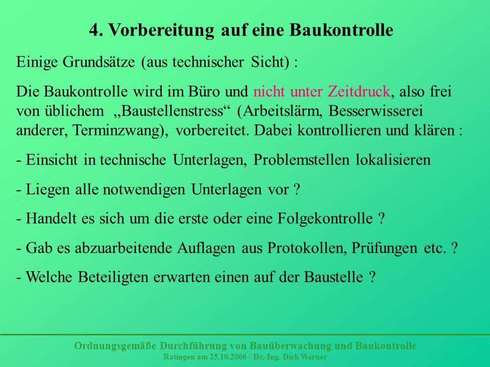 Ordnungsgemäße Durchführung von Bauüberwachung und Baukontrolle Ratingen am 25.10.2006 / Dr.-Ing. Dirk Werner 4. Vorbereitung auf eine Baukontrolle Ei