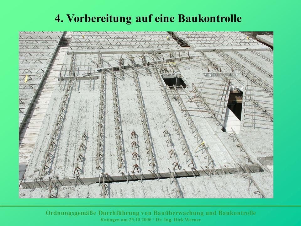 Ordnungsgemäße Durchführung von Bauüberwachung und Baukontrolle Ratingen am 25.10.2006 / Dr.-Ing. Dirk Werner 4. Vorbereitung auf eine Baukontrolle