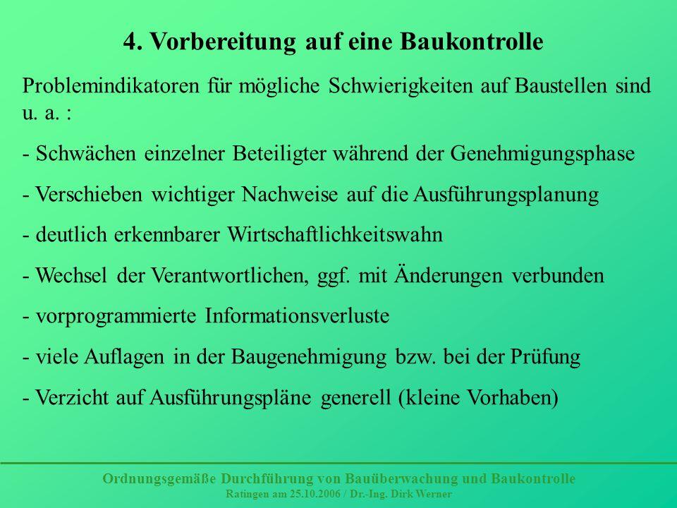 Ordnungsgemäße Durchführung von Bauüberwachung und Baukontrolle Ratingen am 25.10.2006 / Dr.-Ing. Dirk Werner 4. Vorbereitung auf eine Baukontrolle Pr