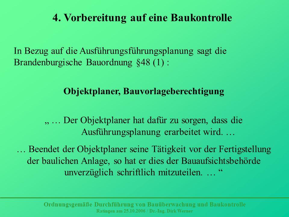 Ordnungsgemäße Durchführung von Bauüberwachung und Baukontrolle Ratingen am 25.10.2006 / Dr.-Ing. Dirk Werner 4. Vorbereitung auf eine Baukontrolle In