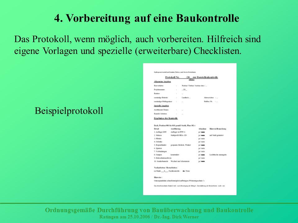 Ordnungsgemäße Durchführung von Bauüberwachung und Baukontrolle Ratingen am 25.10.2006 / Dr.-Ing. Dirk Werner 4. Vorbereitung auf eine Baukontrolle Da